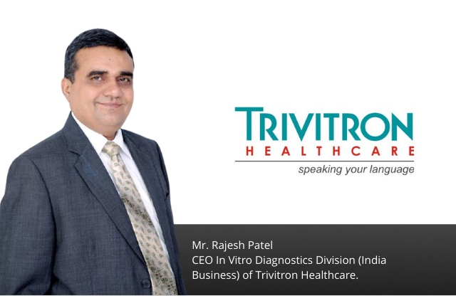 Interview with  Mr. Rajesh Patel, CEO – IVD India, Trivitron Healthcare